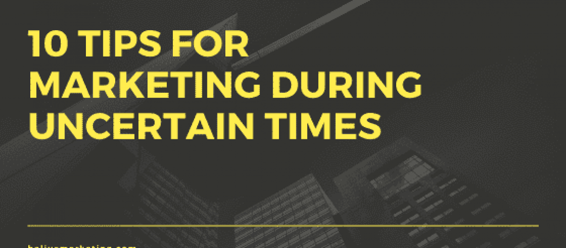 10 Tips for Marketing during Uncertain Times